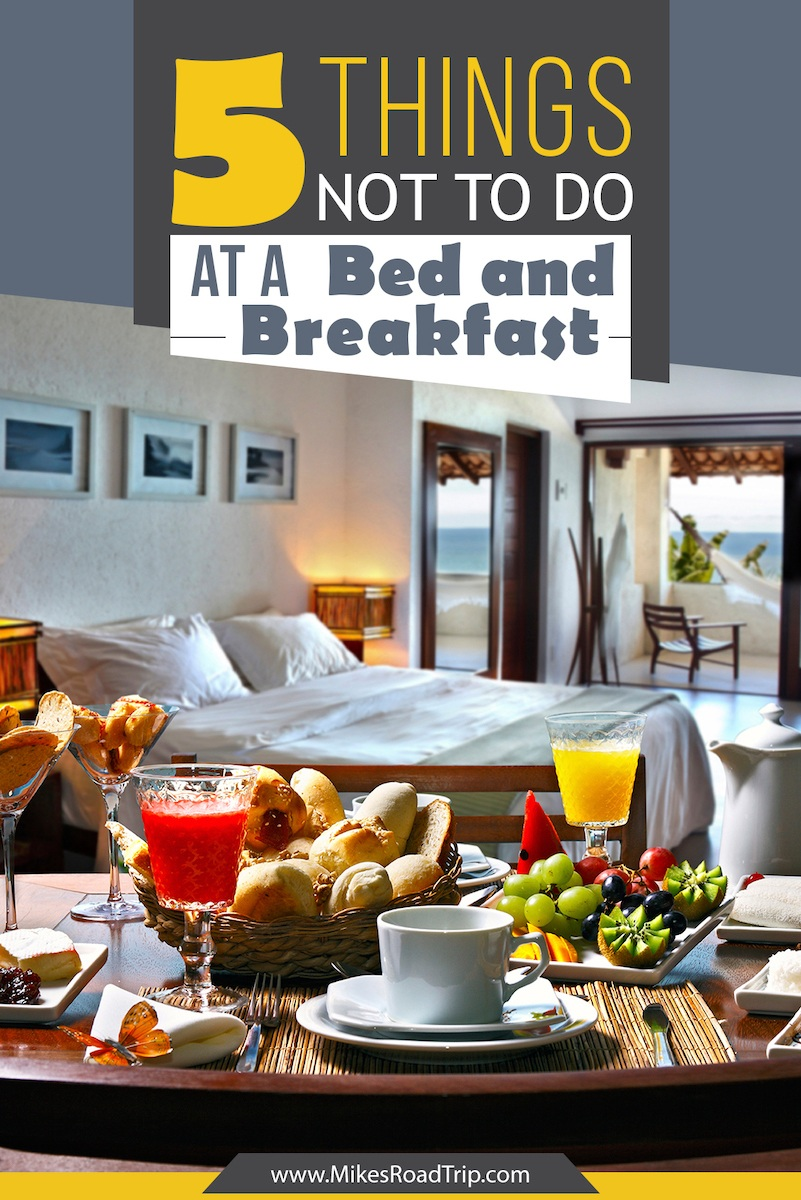 5 things not to do at a bed and breakfast by MikesRoadTrip.com #traveltips #travel #bedandbreakfast #B&B #traveltipsforeveryone
