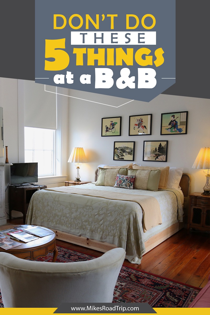 Don't do these 5 things at a B&B by MikesRoadTrip.com #traveltips #traveltipsforeveryone #bedandbreakfast